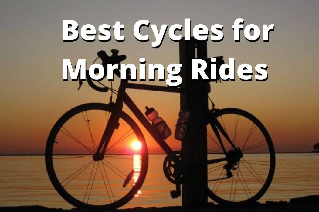 Best Cycles for Morning Rides | Morning Ride Cycles